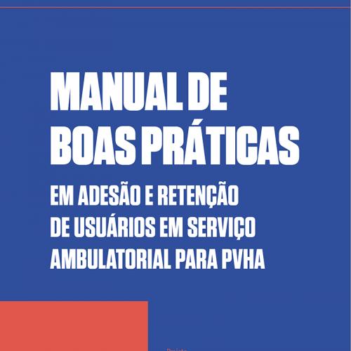 Manual de Boas Práticas em adesão e retenção de usuários em serviços ambulatorial para PVHA